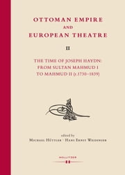 Ottoman Empire and European Theatre Vol. II - The Time of Joseph Haydn: From Sultan Mahmud I to Mahmud II (r.1730-1839) ebook by