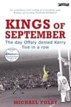 Kings of September - The Day Offaly Denied Kerry Five in a Row ebook by Michael Foley