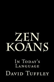 Zen Koans: In Today's Language ebook by David Tuffley