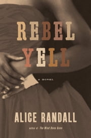 Rebel Yell - A Novel ebook by Alice Randall