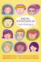 Social Situations 101 - From Dodging Boring Cocktail Parties to Dealing with Conniving Relatives.... and Everything in Between ebook by Marie Dubuque