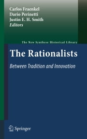 The Rationalists: Between Tradition and Innovation ebook by Carlos Fraenkel,Dario Perinetti,Justin E. H. Smith