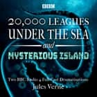 20,000 Leagues Under the Sea & The Mysterious Island - Two BBC Radio 4 full-cast dramatisations audiobook by Jules Verne