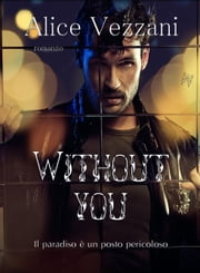 Without you - Il paradiso è un posto pericoloso ebook by Alice Vezzani