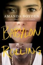Babylon Rolling - A Novel ebook by Amanda Boyden