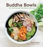 Buddha Bowls - 100 Nourishing One-Bowl Meals ebook by Kelli Foster