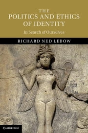 The Politics and Ethics of Identity ebook by Lebow, Richard Ned