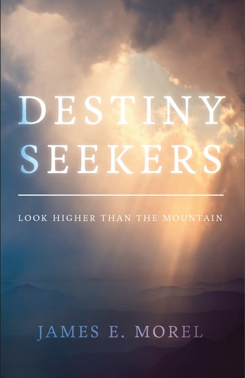 Destiny Seekers - Look Higher Than The Mountain ebook by James E. Morel