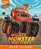 Mighty Monster Machines (Blaze and the Monster Machines) eBook by Nickelodeon Publishing
