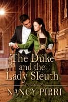 The Duke and the Lady Sleuth ebook by Nancy Pirri