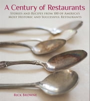 A Century of Restaurants - Stories and Recipes from 100 of America's Most Historic and Successful Restaurants ebook by Rick Browne
