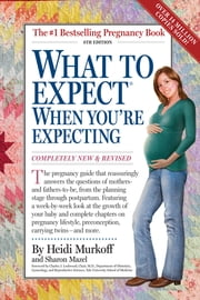 What To Expect When You're Expecting: 4th Edition - 4th Edition ebook by Heidi Murkoff Sharon Mazel
