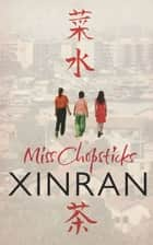 Miss Chopsticks eBook by Xinran, Esther Tyldesley