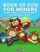 Book of Fun for Miners - Funny Jokes & Other Activities for the Whole Family: (An Unofficial Minecraft Book) ebook by Crafty Publishing