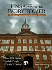 Unsafe in the Ivory Tower - The Sexual Victimization of College Women ebook by Bonnie S. (Sue) Fisher,Dr. Francis T. Cullen,Leah E. Daigle