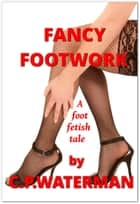 Fancy Footwork ebook by C.P. WATERMAN