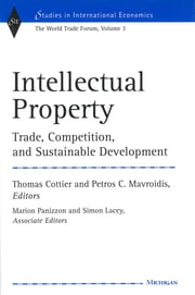 Intellectual Property - Trade, Competition, and Sustainable Development The World Trade Forum, Volume 3 ebook by Thomas Cottier,Petros Constantinos Mavroidis,Marion Panizzon