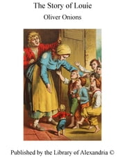 The Story of Louie ebook by Oliver Onions