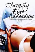Happily Ever Addendum - Modern Arrangements Trilogy, #3 ebook by Sadie Grubor