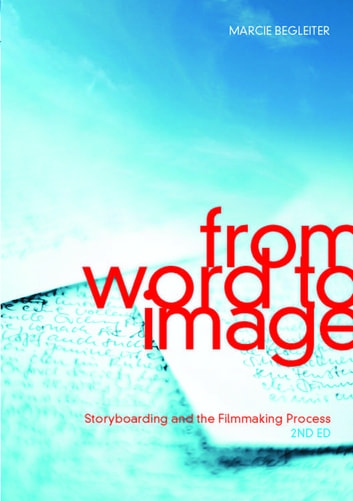 From Word to Image-2nd edition - Storyboarding and the Filmmaking Process eBook by Marcie Begleiter