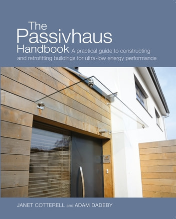 The Passivhaus Handbook - A practical guide to constructing and retrofitting buildings for ultra-low-energy performance ebook by Janet Cotterell,Adam Dadeby