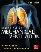 Essentials of Mechanical Ventilation, Third Edition ebook by Dean Hess, Robert Kacmarek