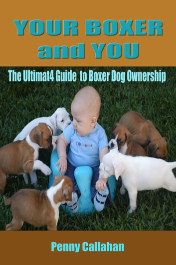 Your Boxer and You: The Ultimate Guide to Boxer Ownership ebook by Kaye Dennan