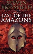Last Of The Amazons ebook by Steven Pressfield