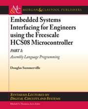 Embedded Systems Interfacing for Engineers using the Freescale HCS08 Microcontroller I: Machine Language Programming ebook by Summerville, Douglas