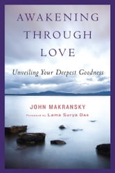 Awakening Through Love - Unveiling Your Deepest Goodness ebook by John Makransky