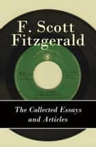 The Collected Essays and Articles of F. Scott Fitzgerald ebook by Francis Scott Fitzgerald