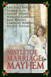 Mistletoe, Marriage, and Mayhem: A Bluestocking Belles Collection ebook by Amy Rose Bennett,Susana Ellis,Sherry Ewing,Mariana Gabrielle,Jude Knight,Caroline Warfield,Nicole Zoltack