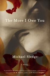 The More I Owe You - A Novel ebook by Michael Sledge