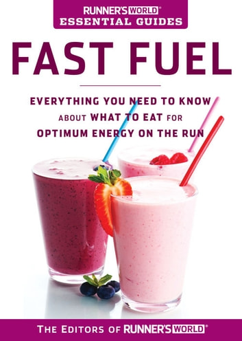 Runner's World Essential Guides: Fast Fuel - Everything You Need to Know about What to Eat for Optimum Energy on the Run ebook by The Editors of Runner's World