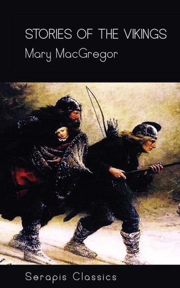 Stories of the Vikings (Serapis Classics) ebook by Mary MacGregor