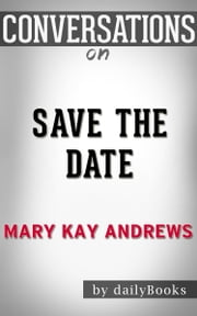 Conversation on Save the Date: A Novel By Mary Kay Andrews ebook by dailyBooks