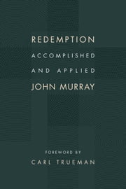 Redemption Accomplished and Applied ebook by John Murray,Carl Trueman