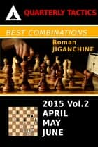 Best Combinations of 2015 - Volume 2 - - April, May, June ebook by Roman Jiganchine