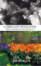 A Simplicity Revolution: Finding Happiness in the New Reality ebook by Sue Schell