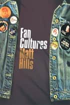 Fan Cultures ebook by Matthew Hills