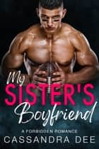 My Sister's Boyfriend - A Forbidden Romance ebook by