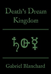 Death's Dream Kingdom ebook by Gabriel Blanchard