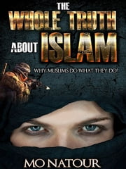 The Whole Truth About Islam ebook by Mo Natour