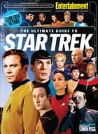 ENTERTAINMENT WEEKLY The Ultimate Guide to Star Trek ebook by The Editors of Entertainment Weekly