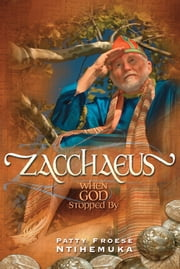Zacchaeus - When God Stopped By ebook by Patty Froese Ntihemuka