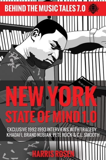 New York State of Mind 1.0 - Exclusive 1992-1993 Interviews with Tragedy Khadafi, Brand Nubian, Pete Rock & C.L. Smooth ebook by Harris Rosen