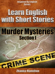 Learn English with Short Stories: Murder Mysteries - Section 1 (Inspired By English Series) ebook by Zhanna Hamilton