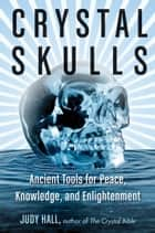 Crystal Skulls - Ancient Tools for Peace, Knowledge, and Enlightenment ebook by