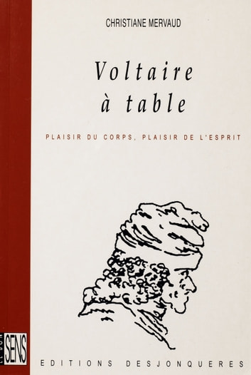 Voltaire à table - Plaisir du corps, plaisir de l'esprit ebook by Christiane MERVAUD