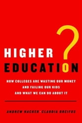 Higher Education? - How Colleges Are Wasting Our Money and Failing Our Kids---and What We Can Do About It ebook by Andrew Hacker,Claudia Dreifus